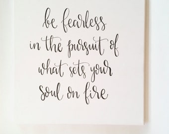 Be Fearless In The Pursuit Of What Sets Your Soul On Fire - Canvas