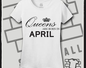 Queens are born in April, April Birthday Shirt, April Birthday Gift, Queens are born in April svg, Birthday Shirt, Birthday Gift, Birthday