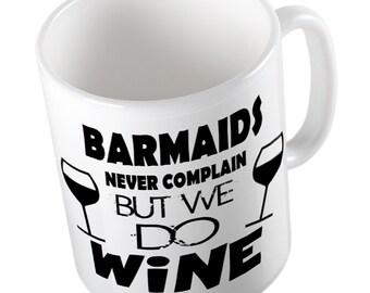 BARMAIDS never complain but they do wine mug