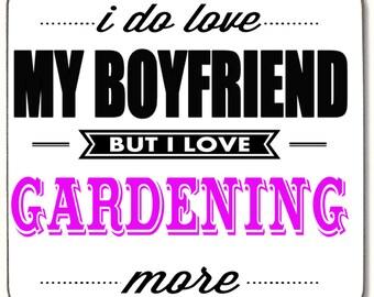 I do love my Boyfriend but I love Gardening more  Beverage coaster