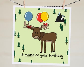 It Moose Be Your Birthday Card | Happy Birthday Card | Moose Card | Pun Card | Punny | Card For Friend | Unique Birthday Card | Cute Card