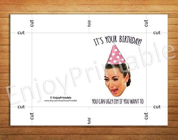 Kim Kardashian crying card Kim K Birthday Card Printable Ugly – Kim Kardashian Birthday Card