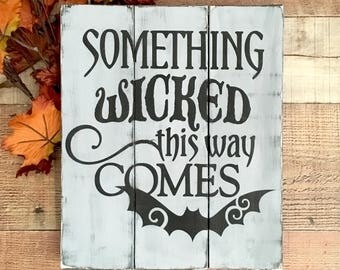 Halloween Decoration,Halloween Signs,Something Wicked This Way Comes Sign,Halloween Party Decor,Scary Halloween Sign,Haunted Halloween