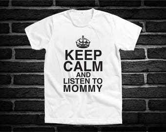 Keep calm and listen to mommy - Saying Funny Tumblr Hipster Teen Fun Graphic Gift Lifestyle Screen Print Tee Shirt T-Shirt Clothing Unisex 4