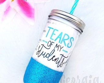 Teacher Glitter Mason Jar Tumbler // Teacher Appreciation Gift // Tears of my Students Tumbler // Teacher Tumbler // Tears of my Students