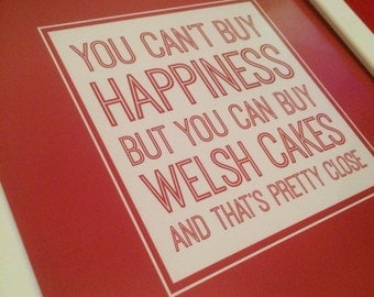 You can't buy happiness, but you can buy welsh cakes and thats pretty close - Welsh Happiness Quote A4 Print Home Decor