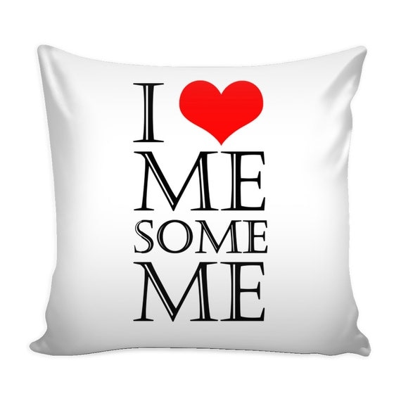 Pillow Cover - I Love Me Some Me 2