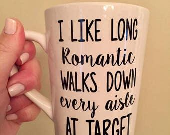 Long romantic walks down every aisle at target- MUG