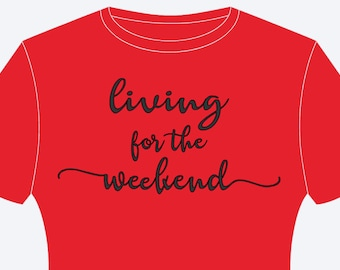 Living For The Weekend Shirt