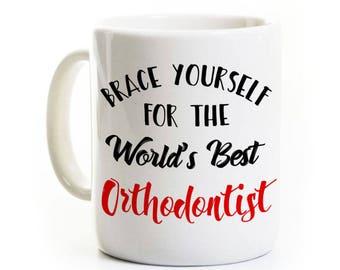Orthodontist Coffee Mug - Brace Yourself - World's Best Orthodontist - 11 or 15 Ounce Ceramic Mug - Gift Present - Customized Personalized