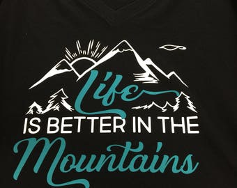 Life is better in the mountains Tshirt.
