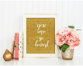 You are so loved print Gold Glitter Print, Typography Quote, Gold nursery Print, Printable Wall Art, Love quote printable, Valentine gift