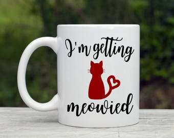 I'm Getting Meowied Mug - Engagement Gift