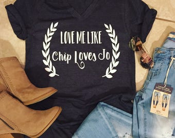 Love Me Like Chip Loves Jo/ HGTV Love/ Gift For Her