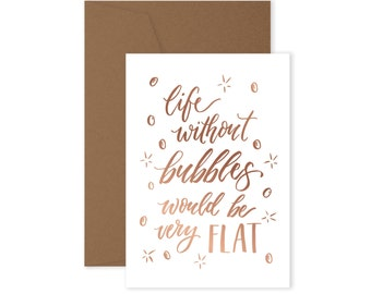 Card - Life without Bubbles - Hand lettered and foiled