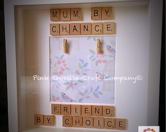 Mum by Chance Friend my choice Scrabble Frame / Mothers Day Frame