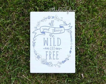 All Good Things Are Wild And Free Sign