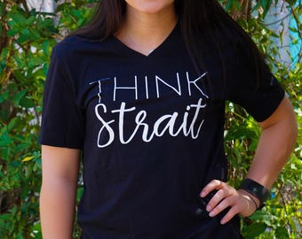 Think Strait - George Strait - Unisex V-Neck Tee - Graphic Tee - T-Shirt - Womens Top - Girly - Southern - Country