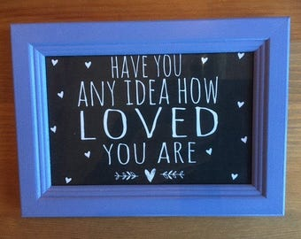 Positive postcard 'Have you any idea how loved you are?' in a hand painted picture frame