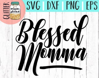 Blessed Momma svg eps dxf png Files for Cutting Machines Cameo Cricut, Girly, Mom Life, Mama Bear, Mother's Day, Christian Mom, Southern Mom
