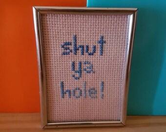 Shut Ya Hole small framed cross stitch