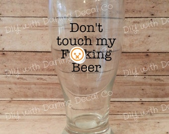 Don't Touch my Fu**ing Beer Adhesive Decal DIY Curse Words Beer Mug Glass Do It Yourself Mature Tumbler Dad Father Fathers Day Gift Present