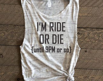 Ride Or Die Until About 9pm Or So,ride or die shirt,ride or die tshirt,ride or die tank,ride or die until about 9pm shirt, ride or die until