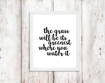 Grass Will be Greenest, Relationship quote, Wall Printable, Instant Download