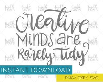 Creative minds are rarely tidy cut file, creative mantra SVG, laptop decal size, use with Cricut & Silhouette, art lover, Instant Download