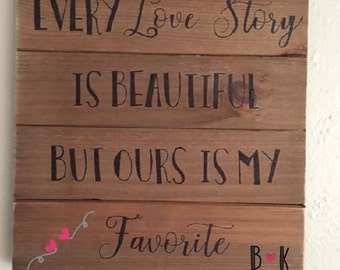 Every Love Story is Beautiful But Ours is My Favorite - Wood Sign - Custom Sign - Hand Crafted
