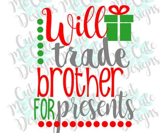 SVG DXF PNG cut file cricut silhouette cameo scrap booking Will Trade Brother For Presents