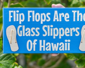 Flip Flops Are The Glass Slippers Of Hawaii Sign - Free Shipping. Made in Hawaii