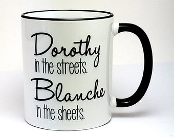 IMPERFECT SECONDS SALE - Dorothy In The Streets Blanche In The Sheets Coffee Mug (D-M30-B)