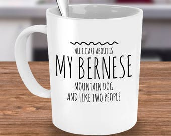 Bernese Mountain Dog Mug - All I Care About Is My Bernese And Like Two People - Bernese Mountain Dog Gift - Bernese Mountain Dog Mom Cup