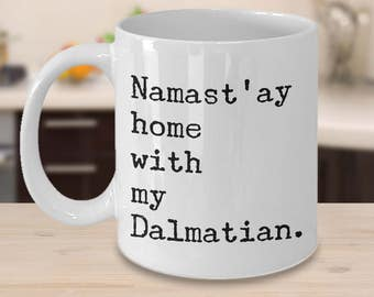 Dalmatian Dog - Dalmatian Mug - Dalmatian Gift - Namast'ay Home With My Dalmatian Coffee Mug Ceramic Tea Cup Gift for Dalmatian Lovers