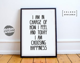 I Am In Charge Of How I Feel And Today I Am Choosing Happiness - Motivational Poster - Wall Decor - Minimal Art - Home Decor
