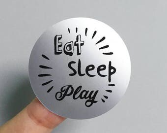 "Transparent or Silver Foil ""Eat Sleep Play"" Labels Stickers Seals #R4056"