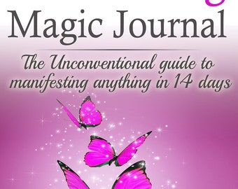 The Manifesting Magic Journal:The Unconventional Guide to Manifesting Anything in 14 Days
