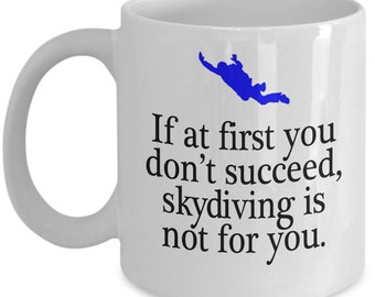If At First You Don't Succeed, Skydiving Is Not For You - Funny Coffee Mug -  Sarcastic Gift