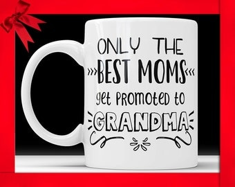 Only The Best Moms Get Promoted To Grandma Mug - New Grandma Announcement Gifts Grandma To Be Coffee Mug