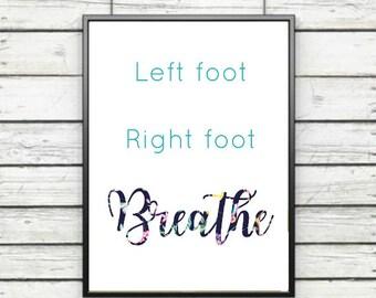 Left Foot Right Foot Breathe PRINTABLE / 8x10 / Digital Print / Instant Download