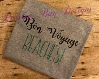 Bon Voyage Beaches, Vacation Shirt, Cruise Shirt, Bon Voyage Shirt, Women's Shirt, Girl's Shirt