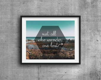Not all who wander are lost, Graphic Print, Art Print, Photography Print, Wall decor