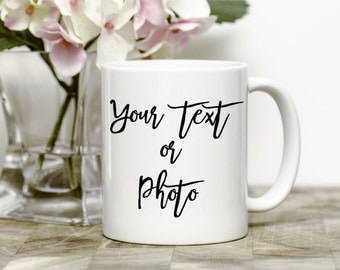 Custom Coffee Mug - Personalised Mug With Your Text Or Photo - Custom Gift Mug