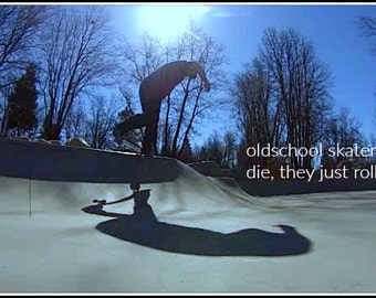 Oldschool skaters never die, they just roll on...