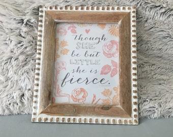 "Nursery Art - ""Though She Be But Little She Is Fierce"" - Baby Girl Wall Art, Word Art, Floral, Frame, Room"