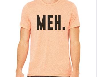 MEH. Meh t-shirt. Meh shirt. Funny shirt. Funny t-shirt. Inspirational shirt. Custom shirt. Many Colors.