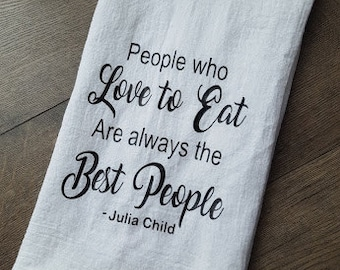 People who love to eat are the best people Julia Child quote tea towel
