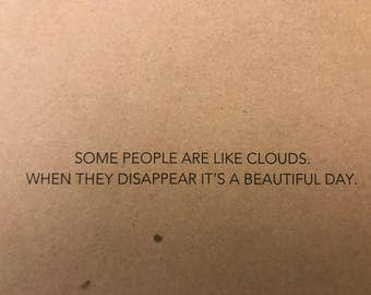 Card- Some People Are Like Clouds, When They Disappear It's A Beautiful Day.