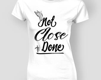 Not Close to Done - Women's Tee